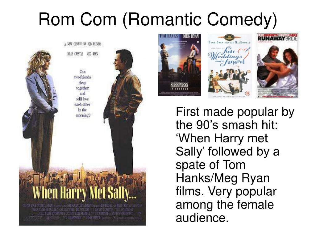 First made popular by the 90's smash hit: 'When Harry met Sally' followed by a spate of Tom Hanks/Meg Ryan films. Very popular among the female audience.