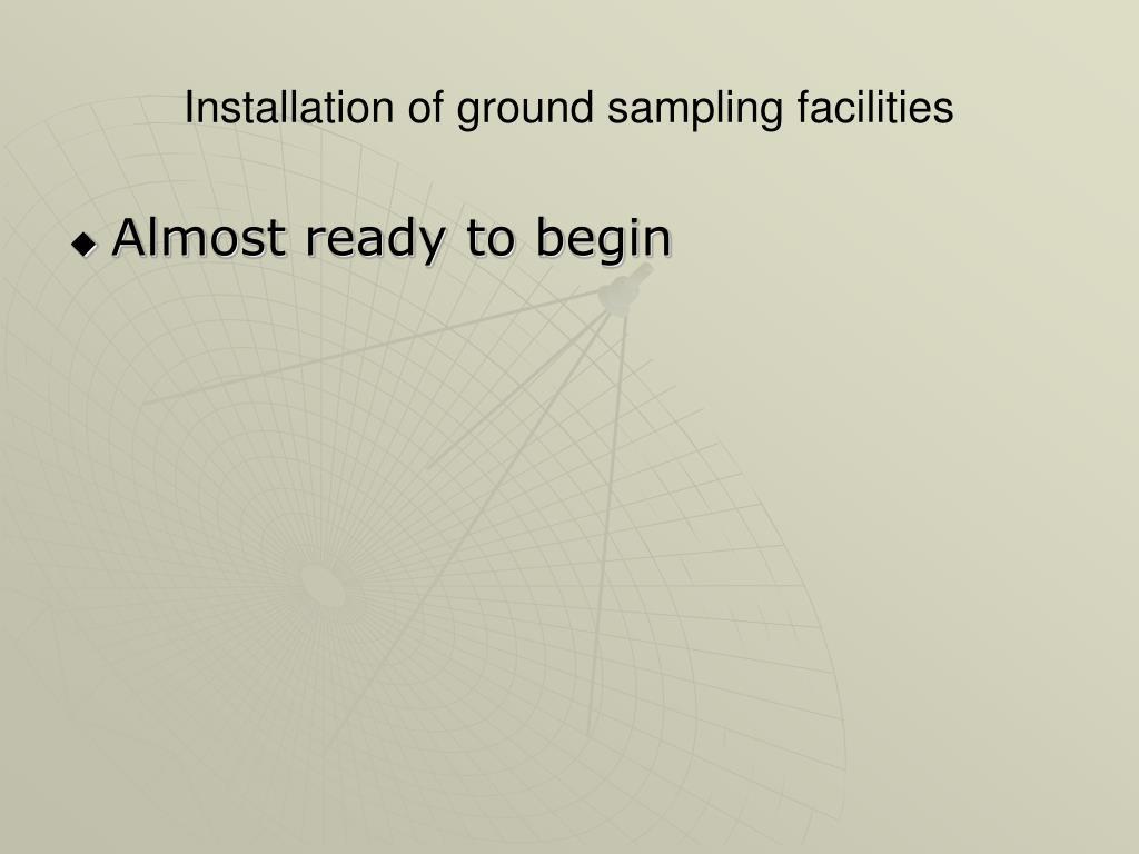 Installation of ground sampling facilities