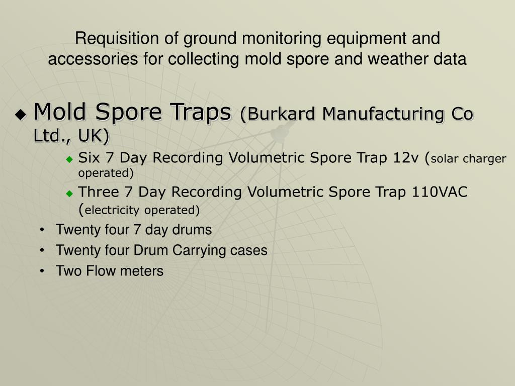 Requisition of ground monitoring equipment and accessories for collecting mold spore and weather data