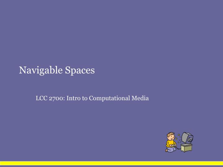 Navigable spaces