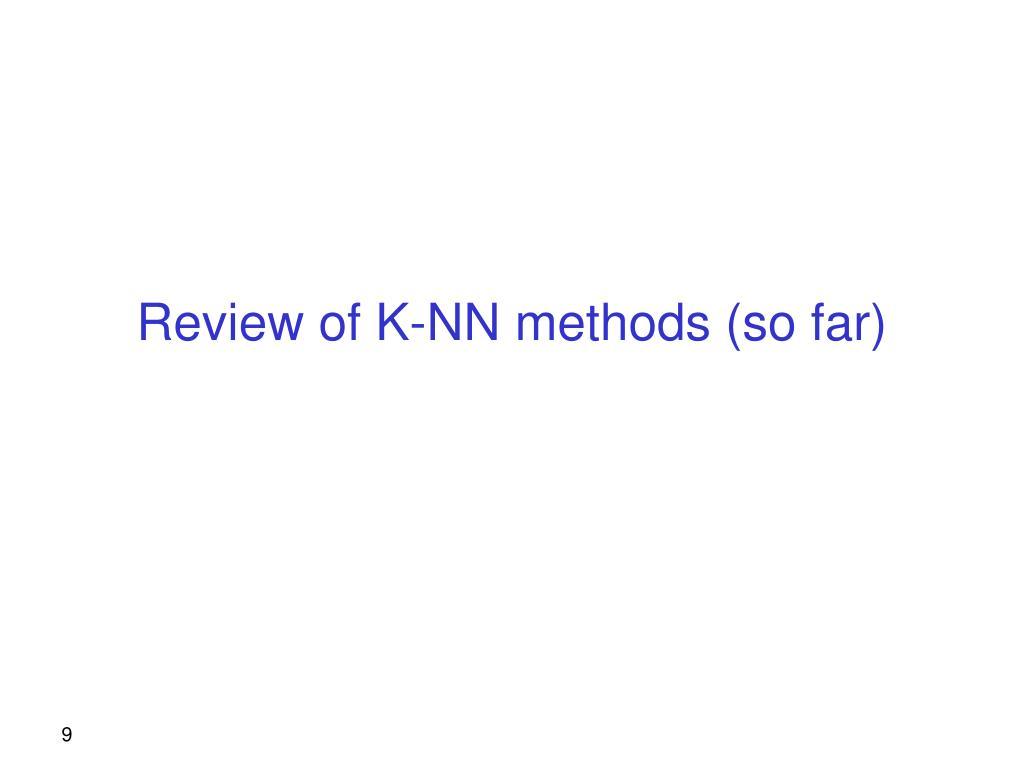 Review of K-NN methods (so far)