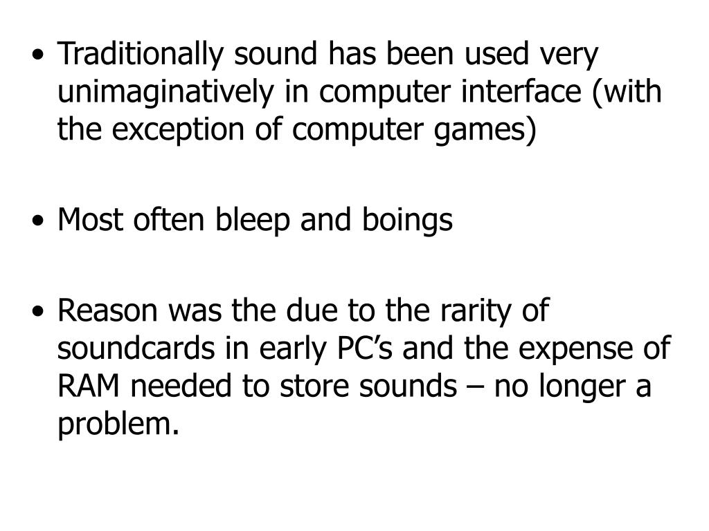 Traditionally sound has been used very unimaginatively in computer interface (with the exception of computer games)