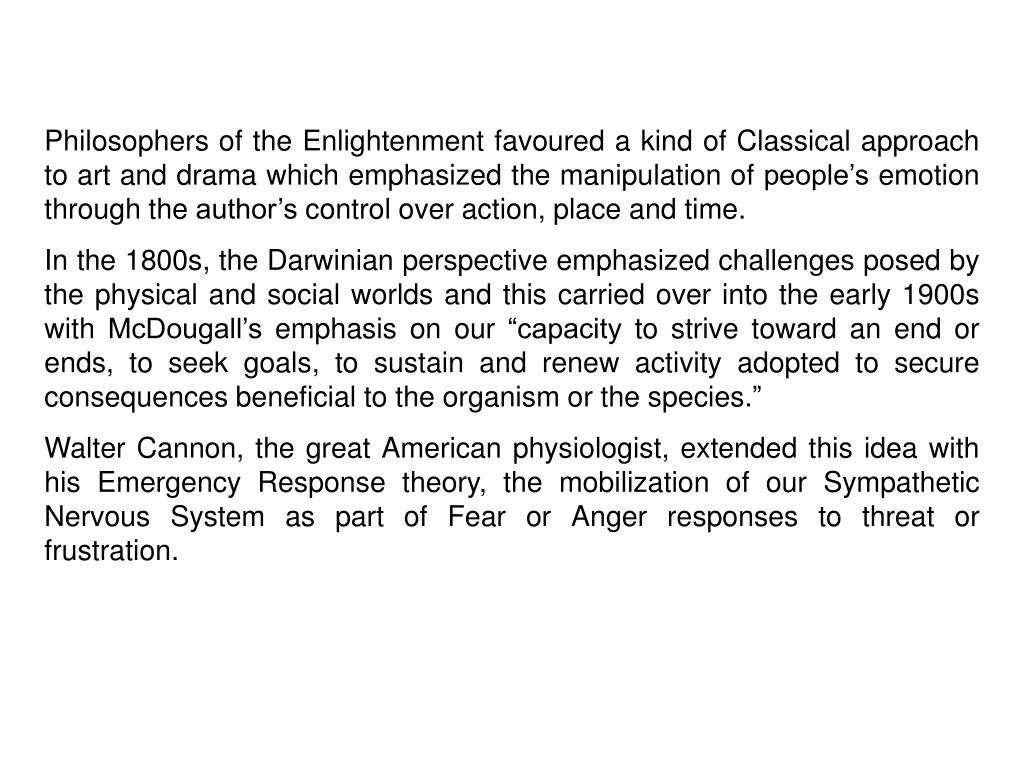 Philosophers of the Enlightenment favoured a kind of Classical approach to art and drama which emphasized the manipulation of people's emotion through the author's control over action, place and time.