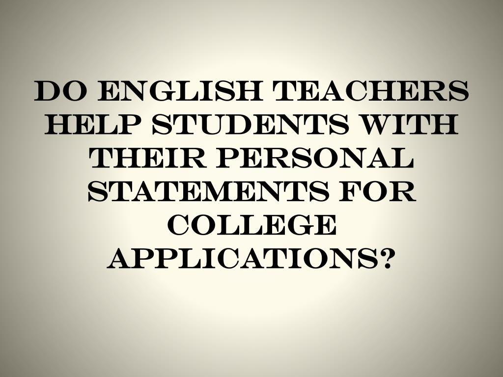 Do english teachers help students with their personal statements for college applications?