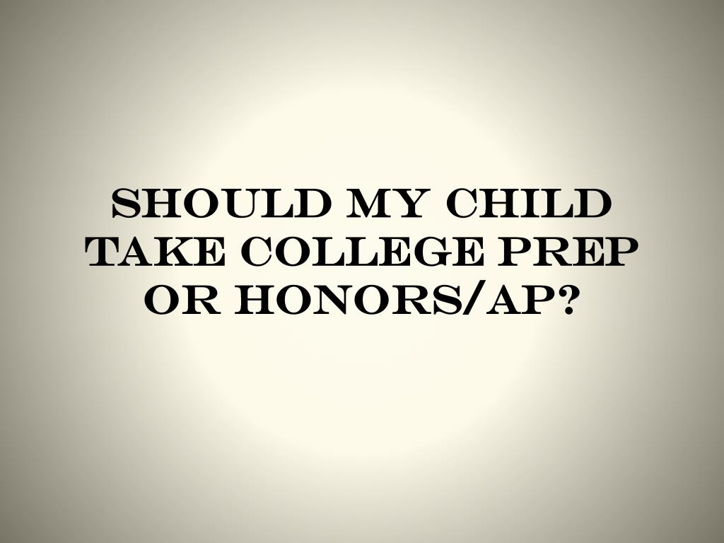 Should my child take college prep or honors/ap?