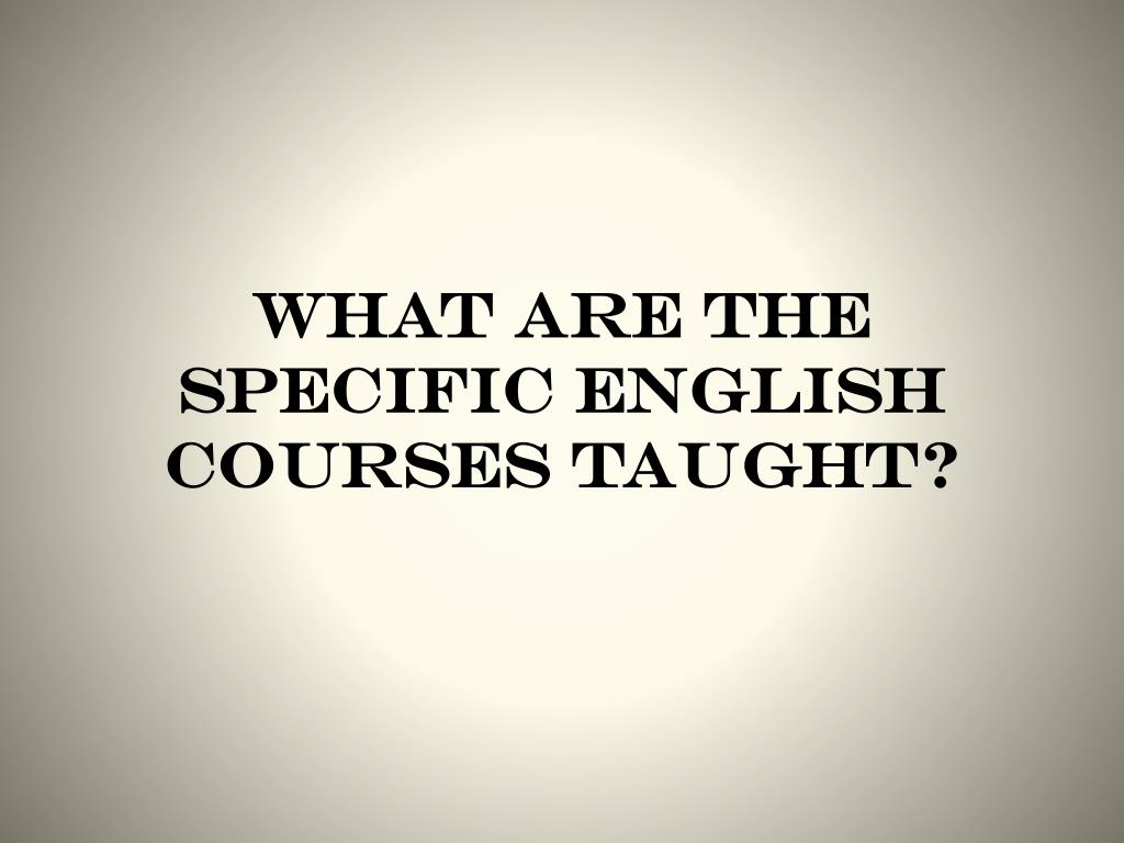 WHAT ARE THE SPECIFIC ENGLISH COURSES TAUGHT?