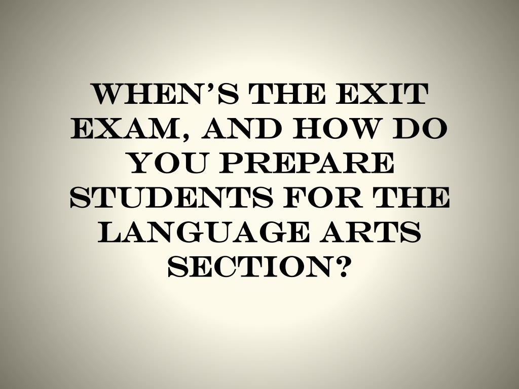 When's the exit exam, and how do you prepare students for the language arts section?