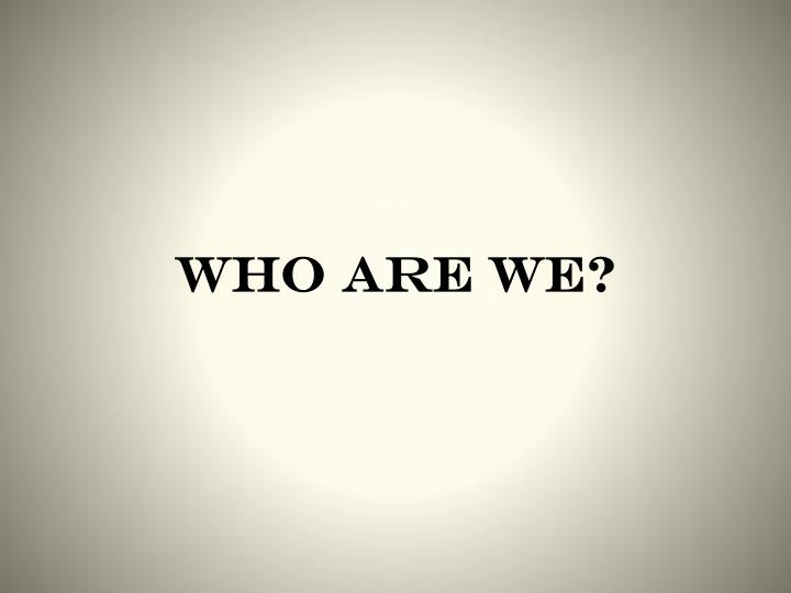 Who are we