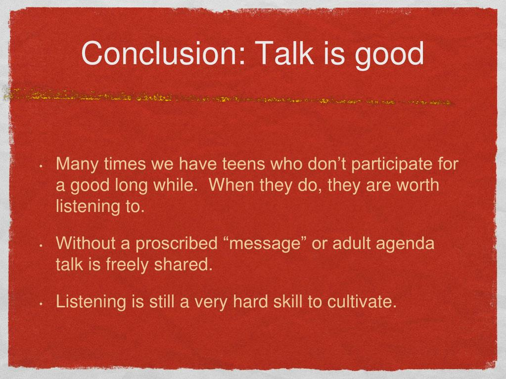 Conclusion: Talk is good