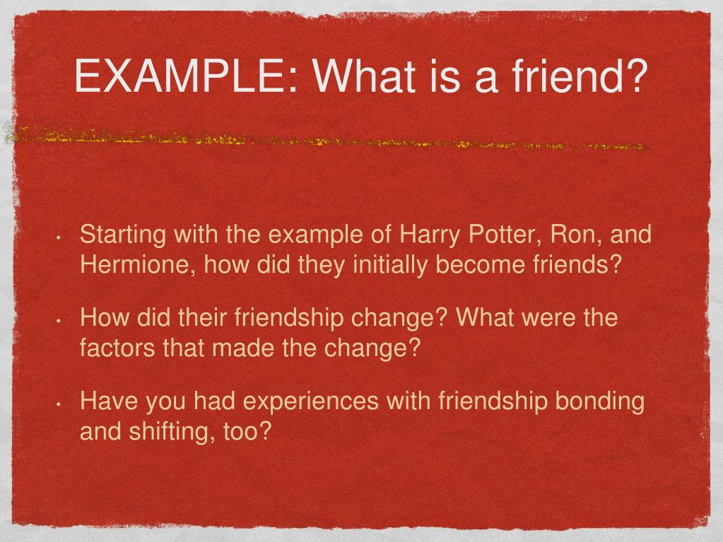 EXAMPLE: What is a friend?