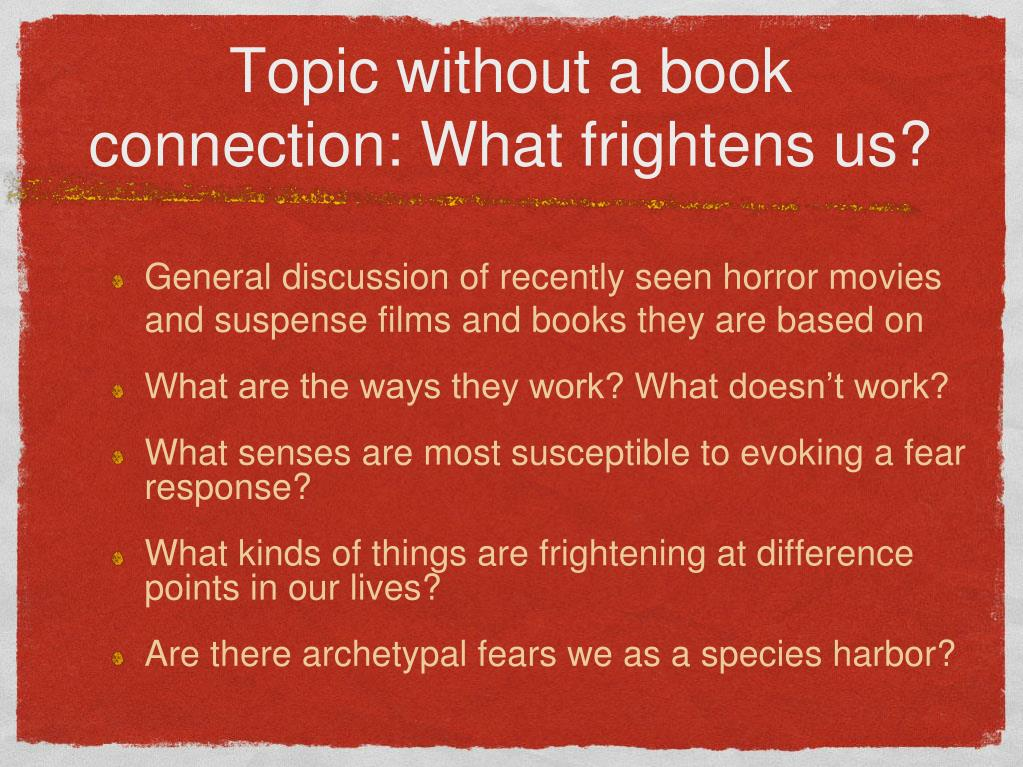 Topic without a book connection: What frightens us?