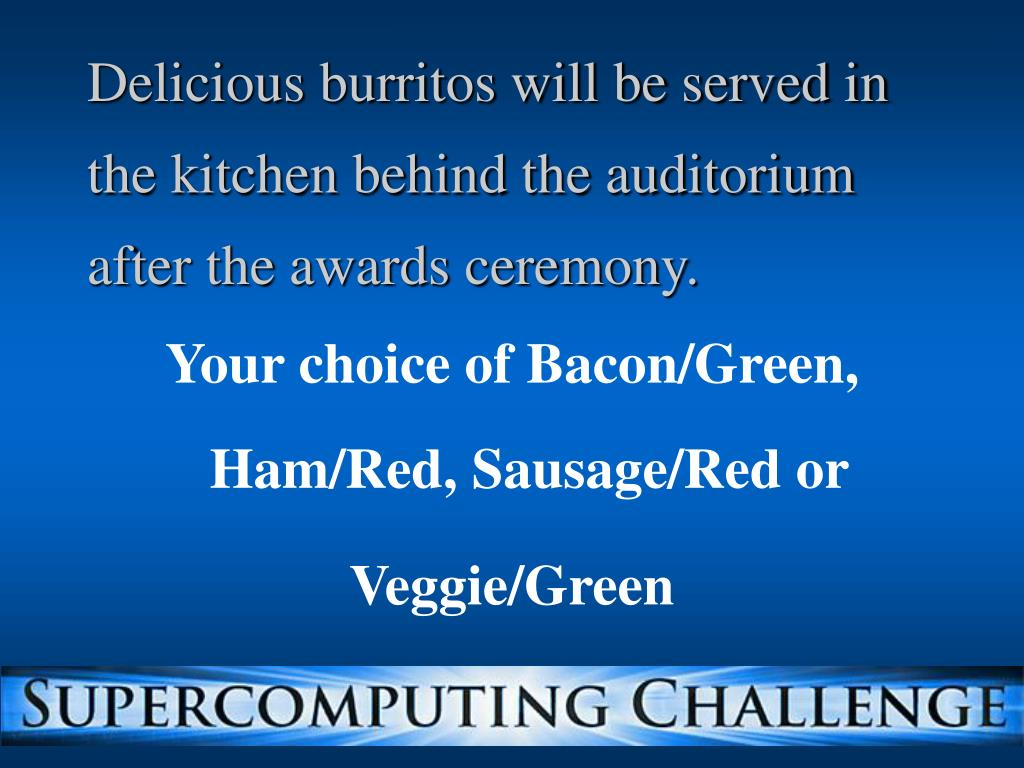 Delicious burritos will be served in the kitchen behind the auditorium after the awards ceremony.