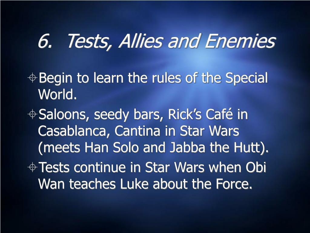 6.  Tests, Allies and Enemies