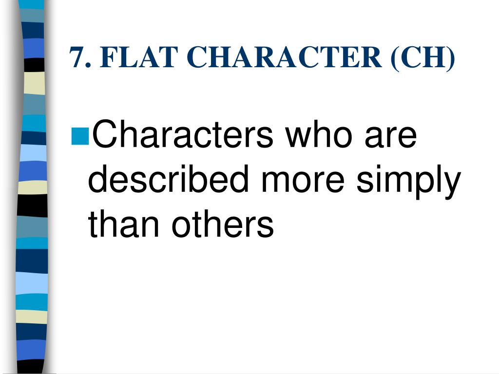 7. FLAT CHARACTER (CH)
