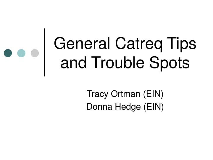 General catreq tips and trouble spots