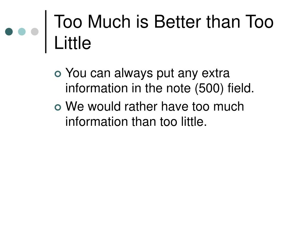 Too Much is Better than Too Little