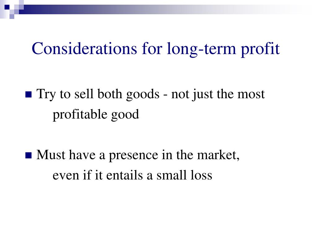 Considerations for long-term profit