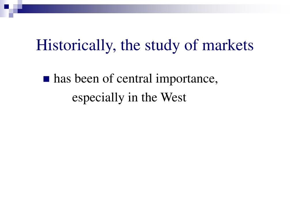 Historically, the study of markets