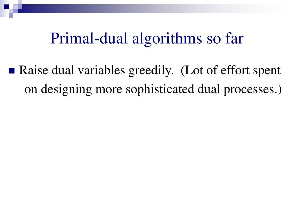 Primal-dual algorithms so far