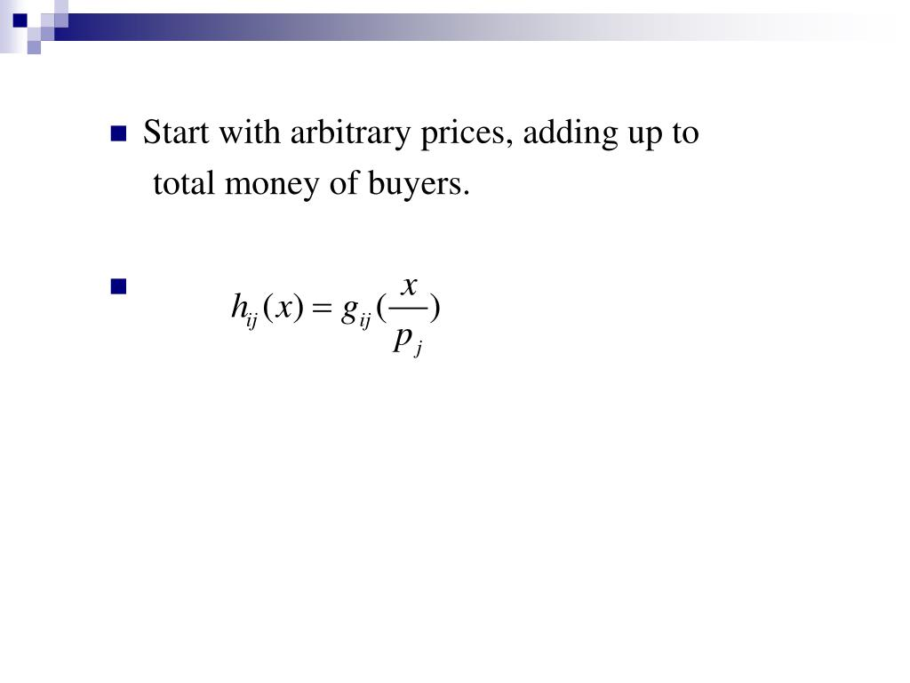 Start with arbitrary prices, adding up to
