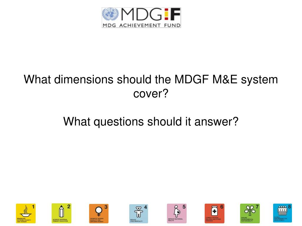 What dimensions should the MDGF M&E system cover?