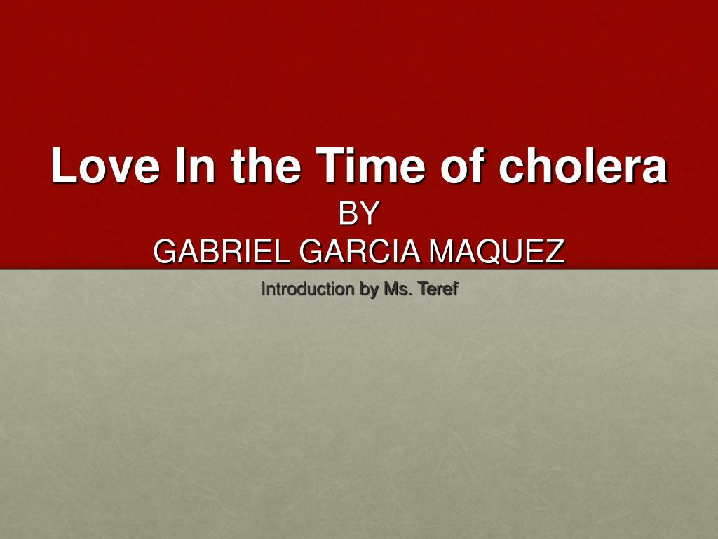 love in times of cholera Quotes from love in the time of cholera by gabriel garcia marquez book review the symptoms of love were the same as those of cholera 'take advantage of it now that one can be in love with several people at the same time.