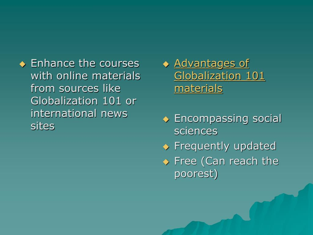 Enhance the courses with online materials from sources like Globalization 101 or international news sites