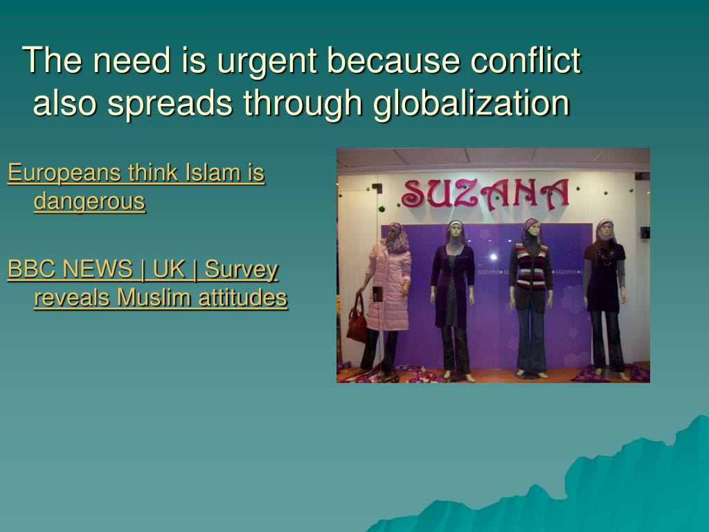 The need is urgent because conflict  also spreads through globalization