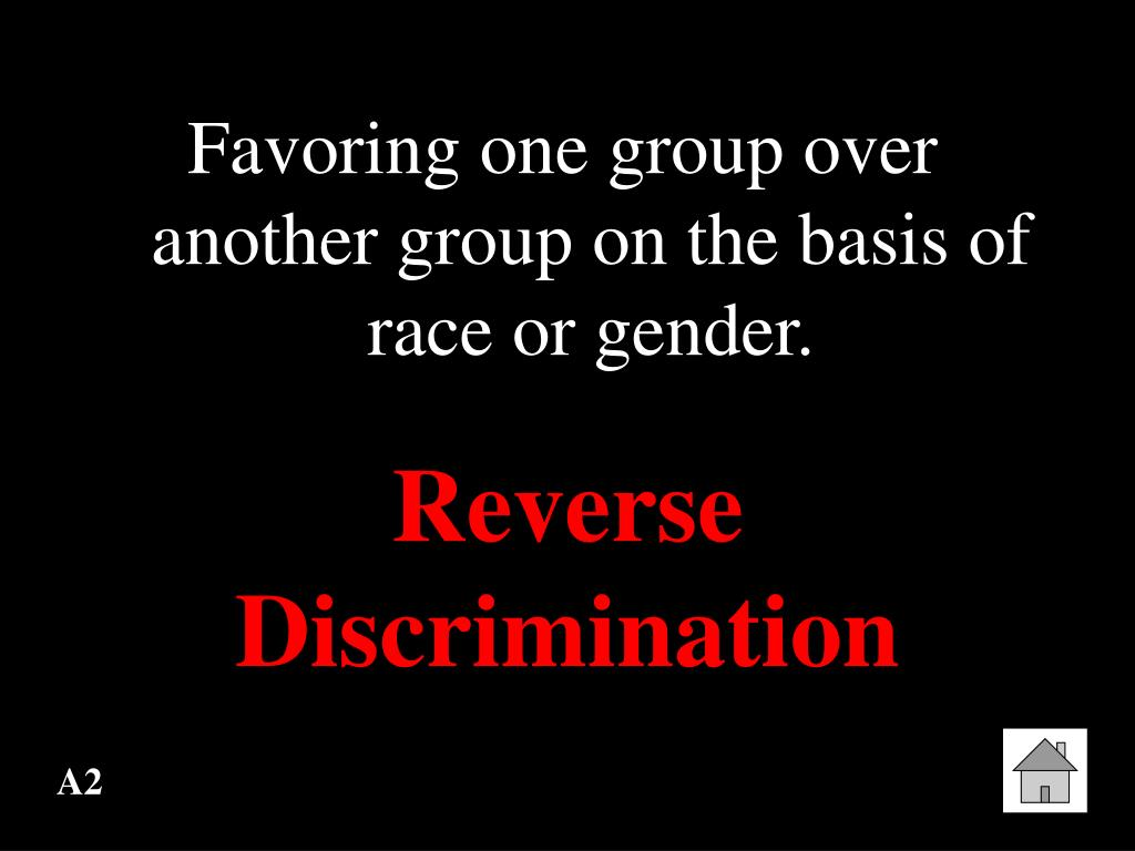 Favoring one group over another group on the basis of race or gender.