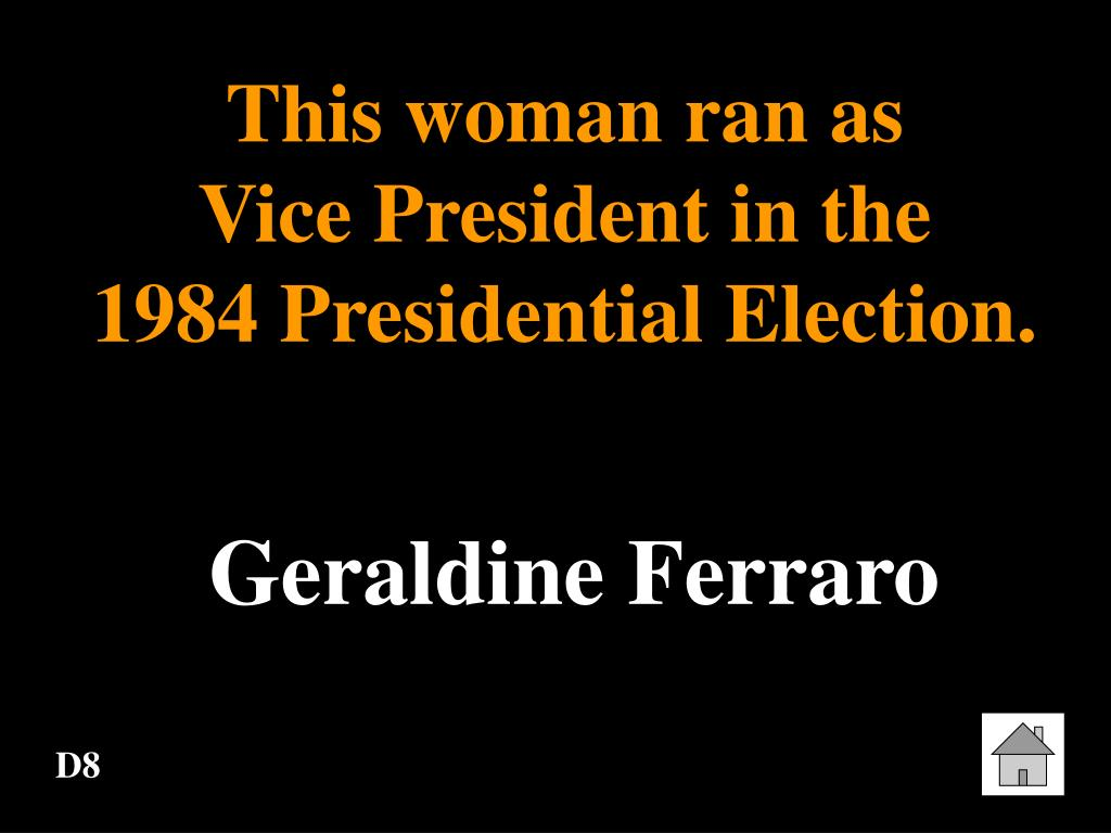 This woman ran as         Vice President in the       1984 Presidential Election.