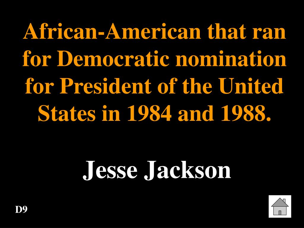 African-American that ran for Democratic nomination for President of the United States in 1984 and 1988.