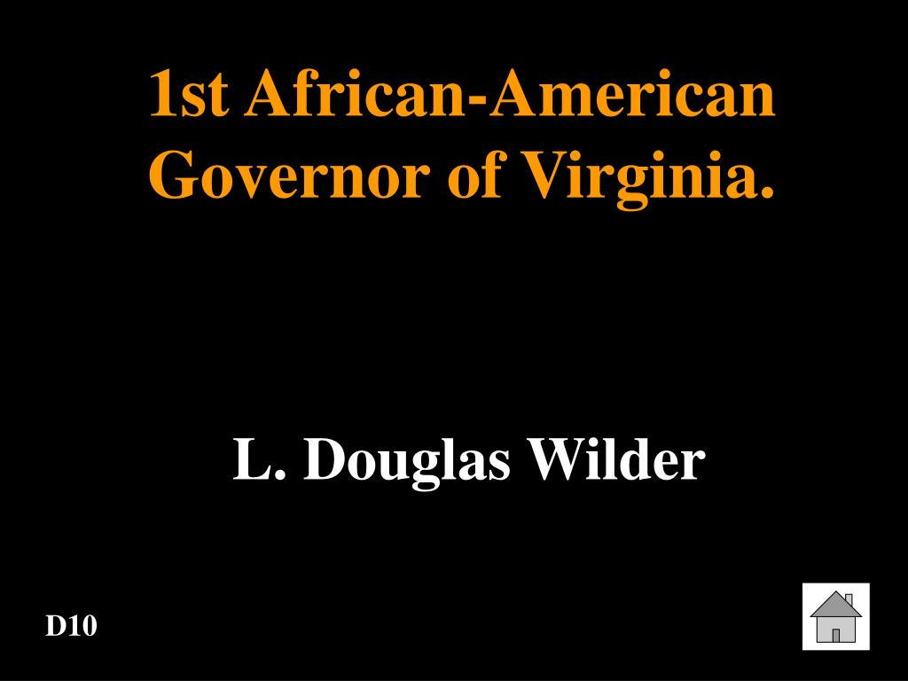 1st African-American Governor of Virginia.