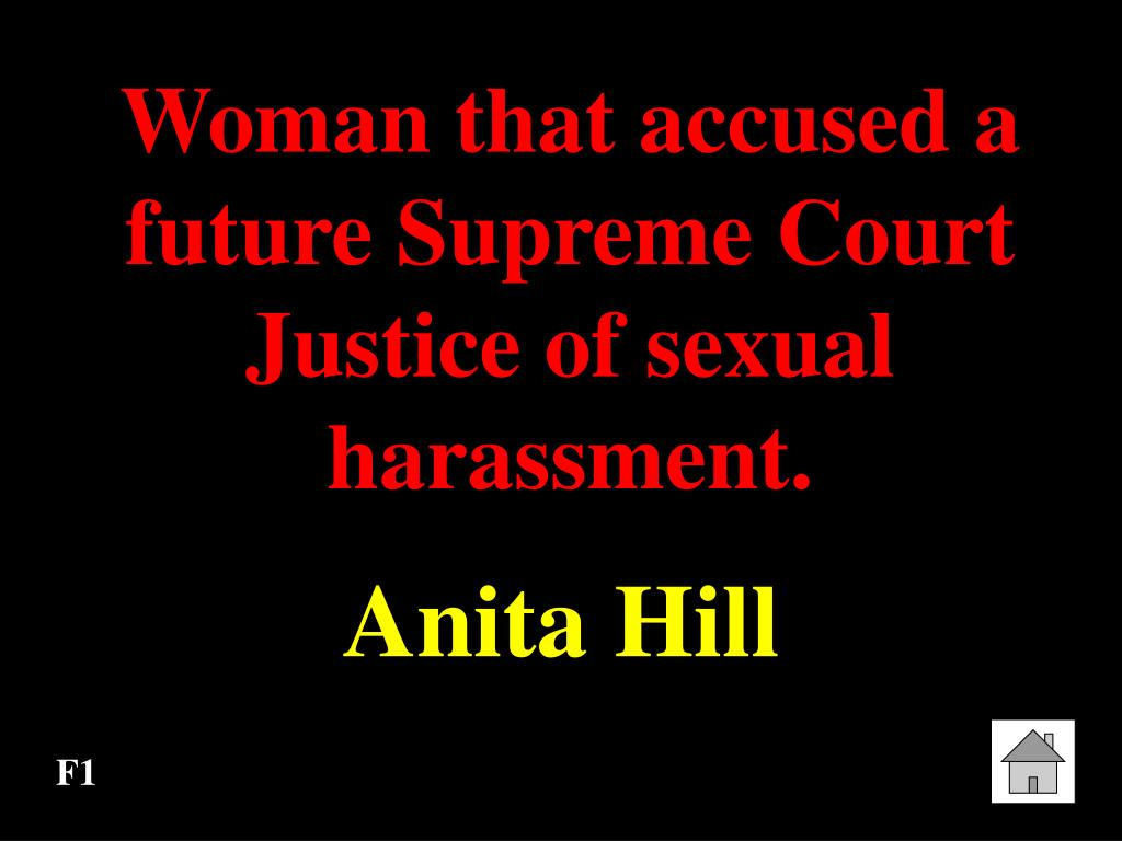 Woman that accused a future Supreme Court Justice of sexual harassment.