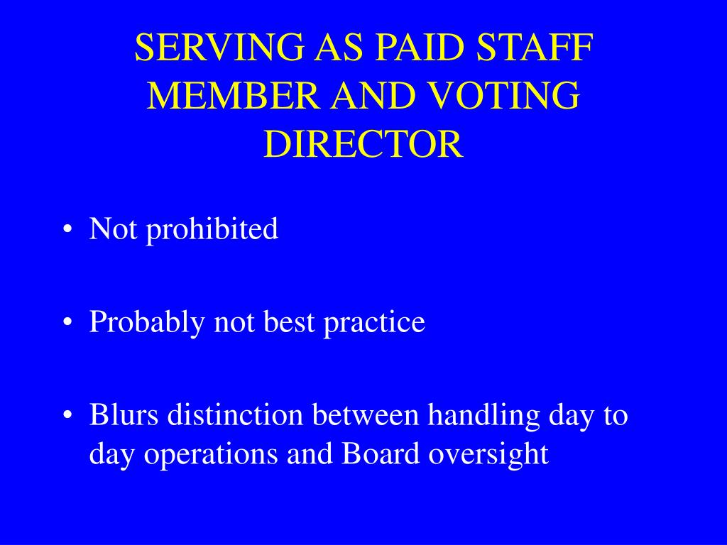 SERVING AS PAID STAFF MEMBER AND VOTING DIRECTOR