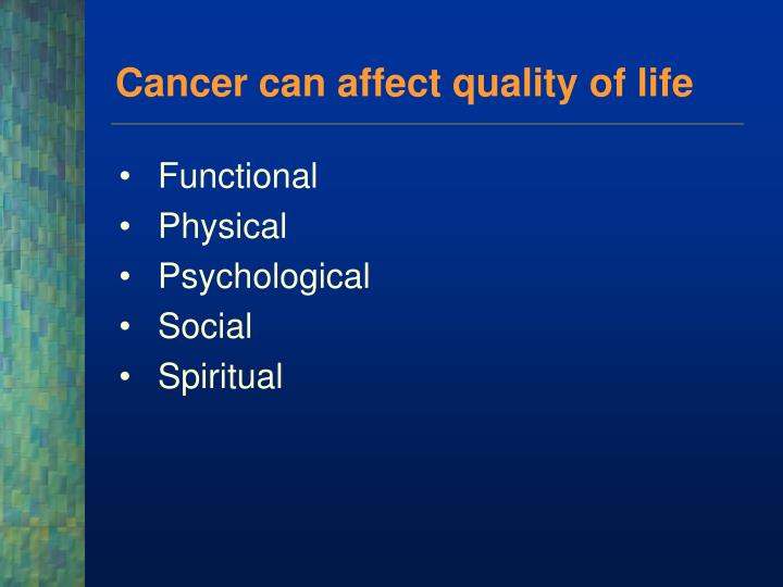Cancer can affect quality of life
