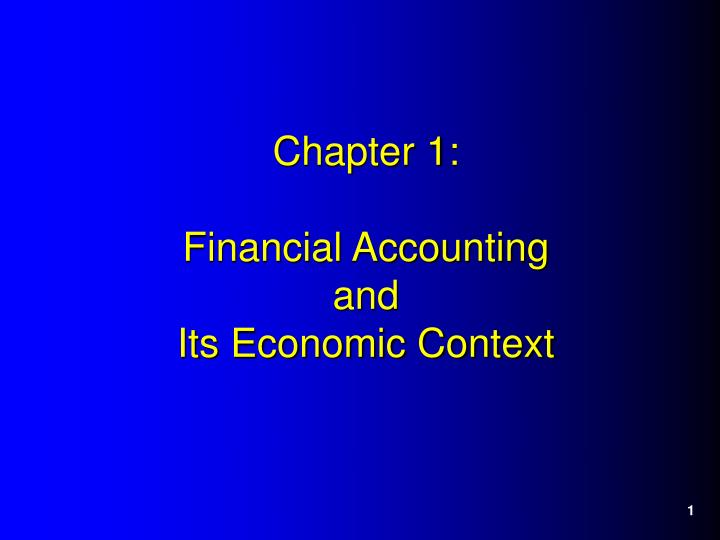 Chapter 1 financial accounting and its economic context