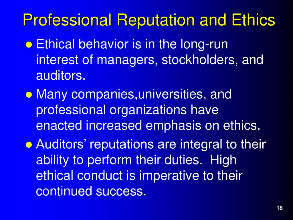 Ethical behavior is in the long-run interest of managers, stockholders, and auditors.