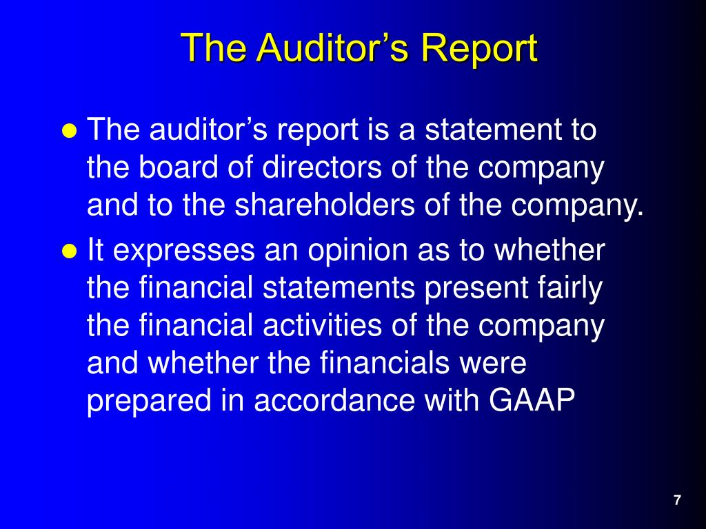 The auditor's report is a statement to the board of directors of the company and to the shareholders of the company.