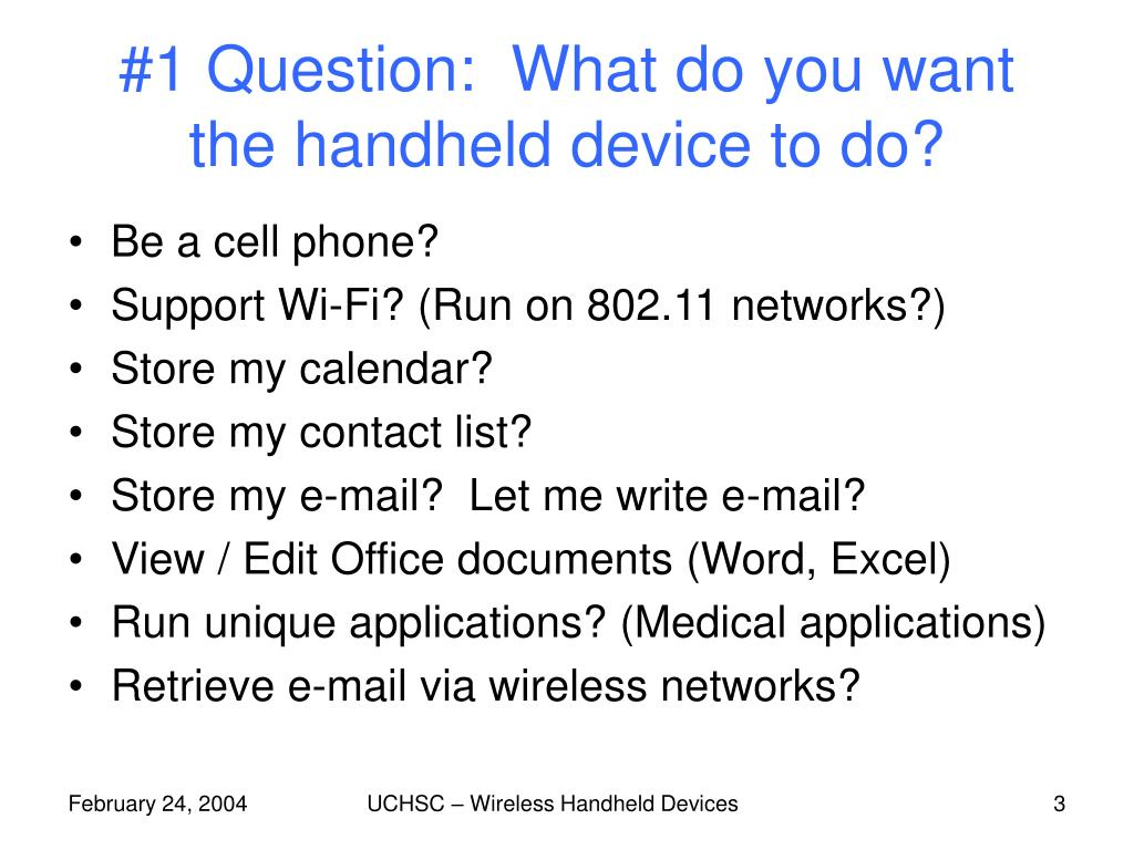 #1 Question:  What do you want the handheld device to do?
