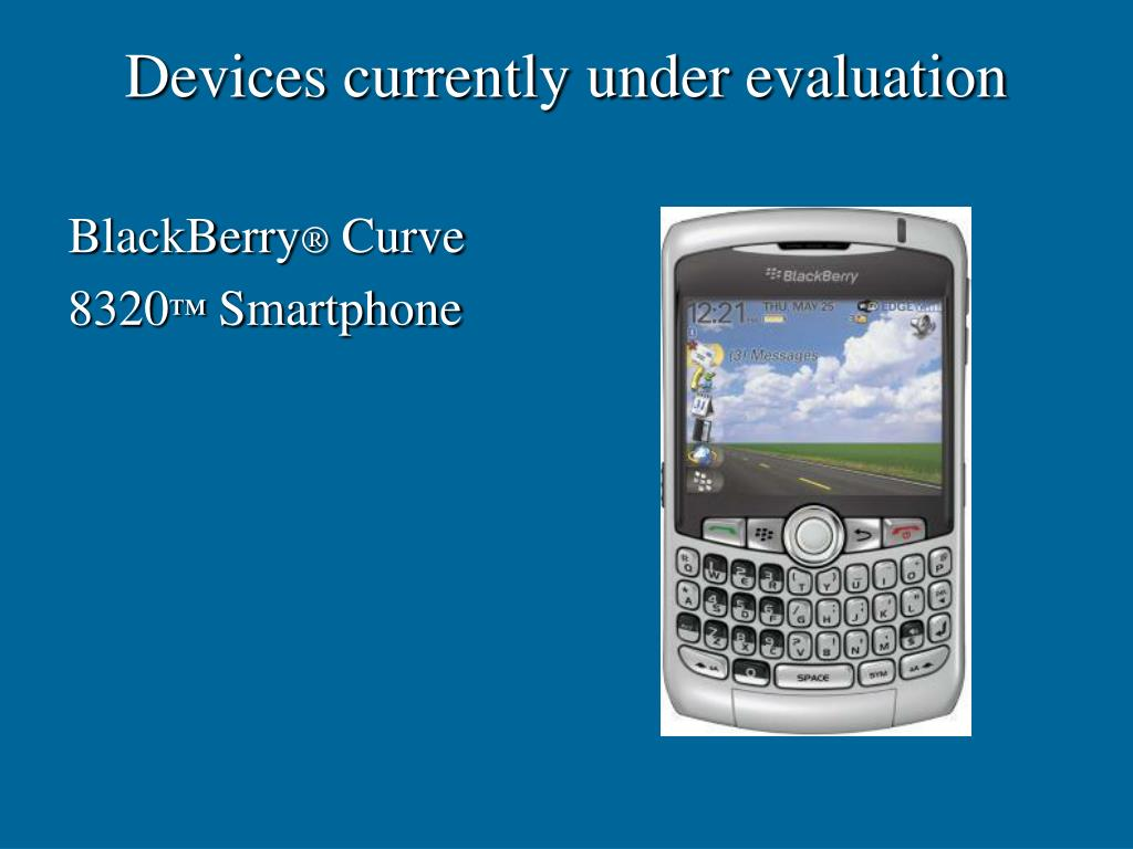 Devices currently under evaluation