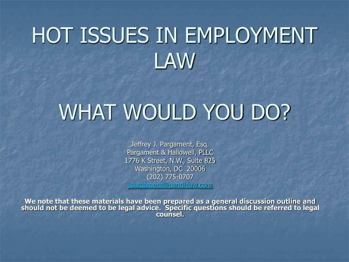 Hot issues in employment law what would you do l.jpg