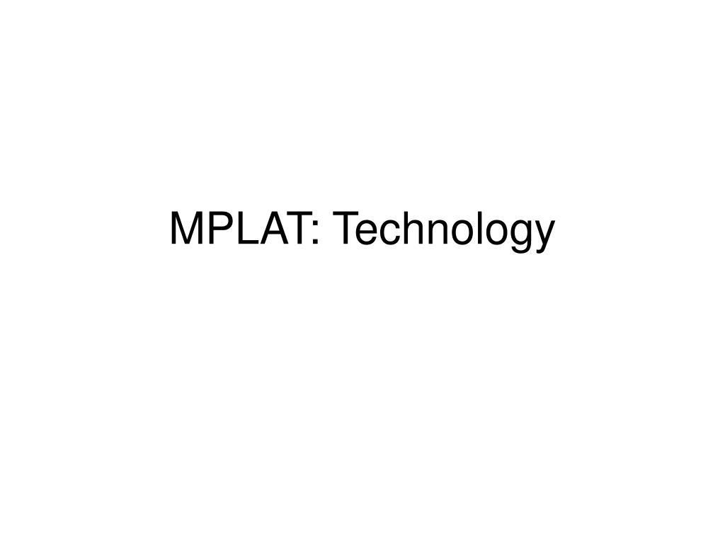 MPLAT: Technology