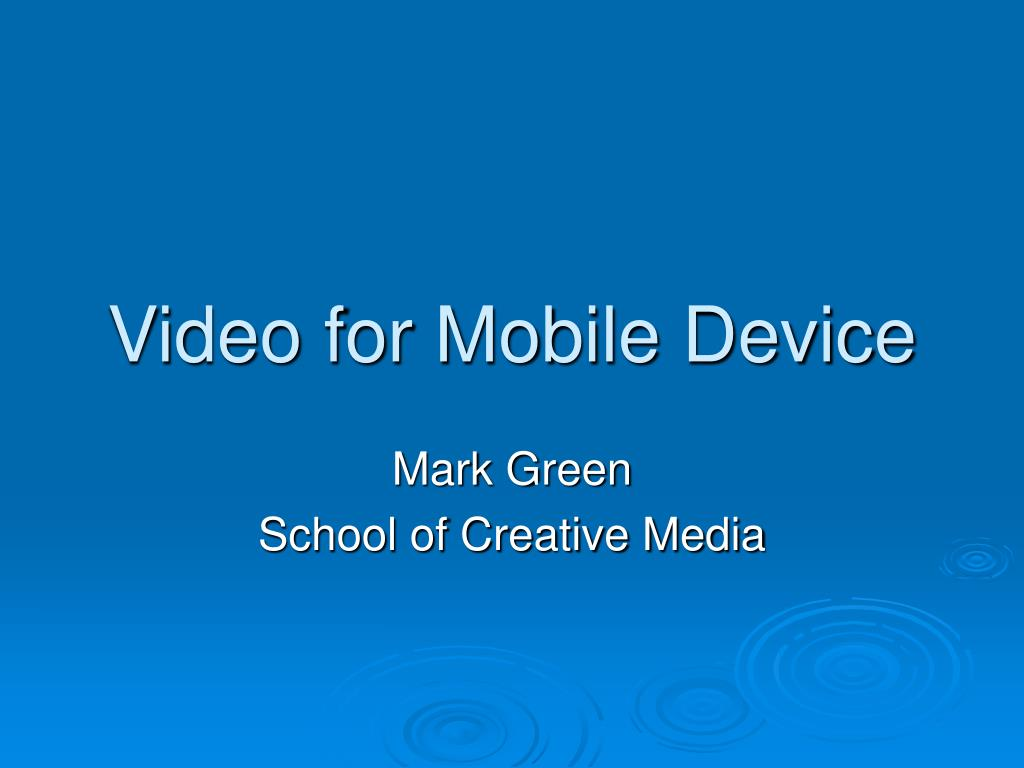 Video for Mobile Device