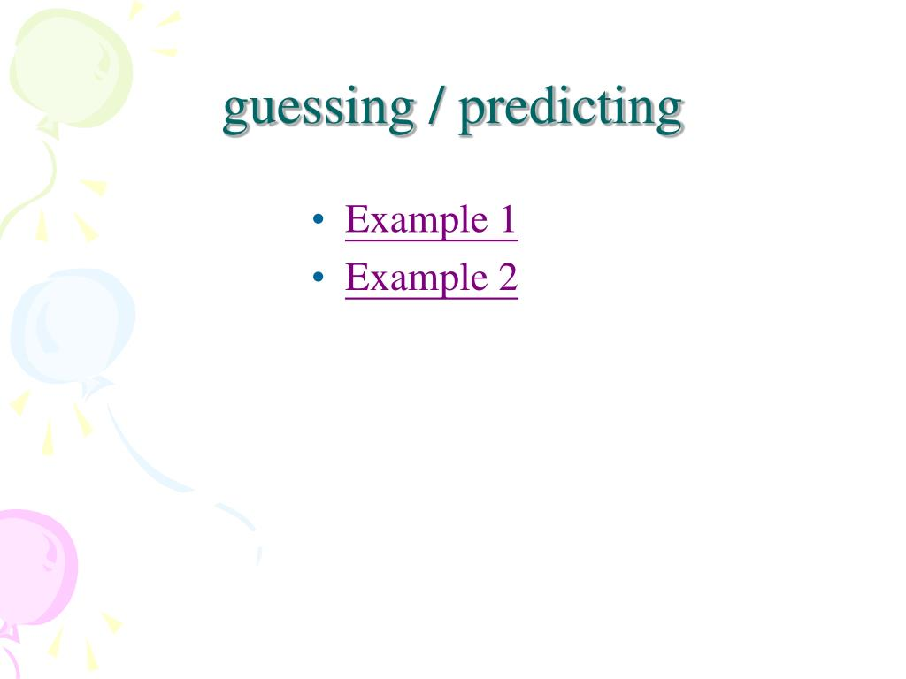 guessing / predicting
