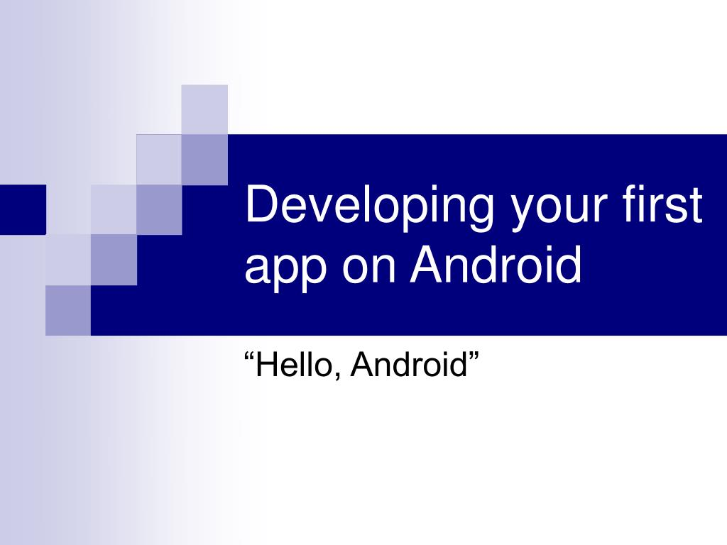 Developing your first app on Android