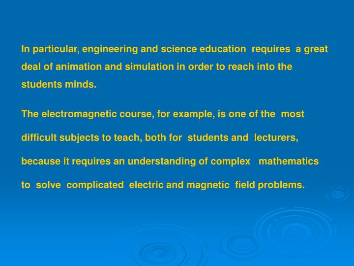 In particular, engineering and science education  requires  a great
