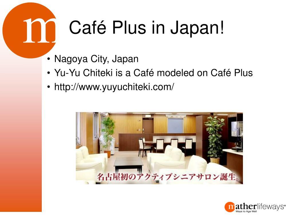 Café Plus in Japan!