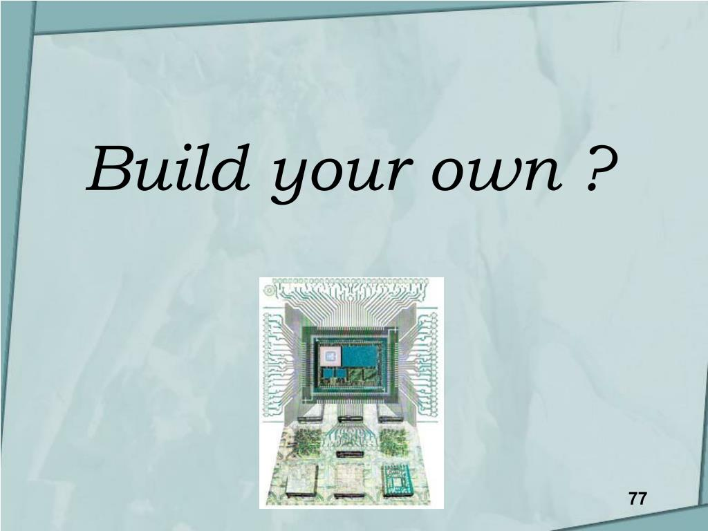 Build your own ?