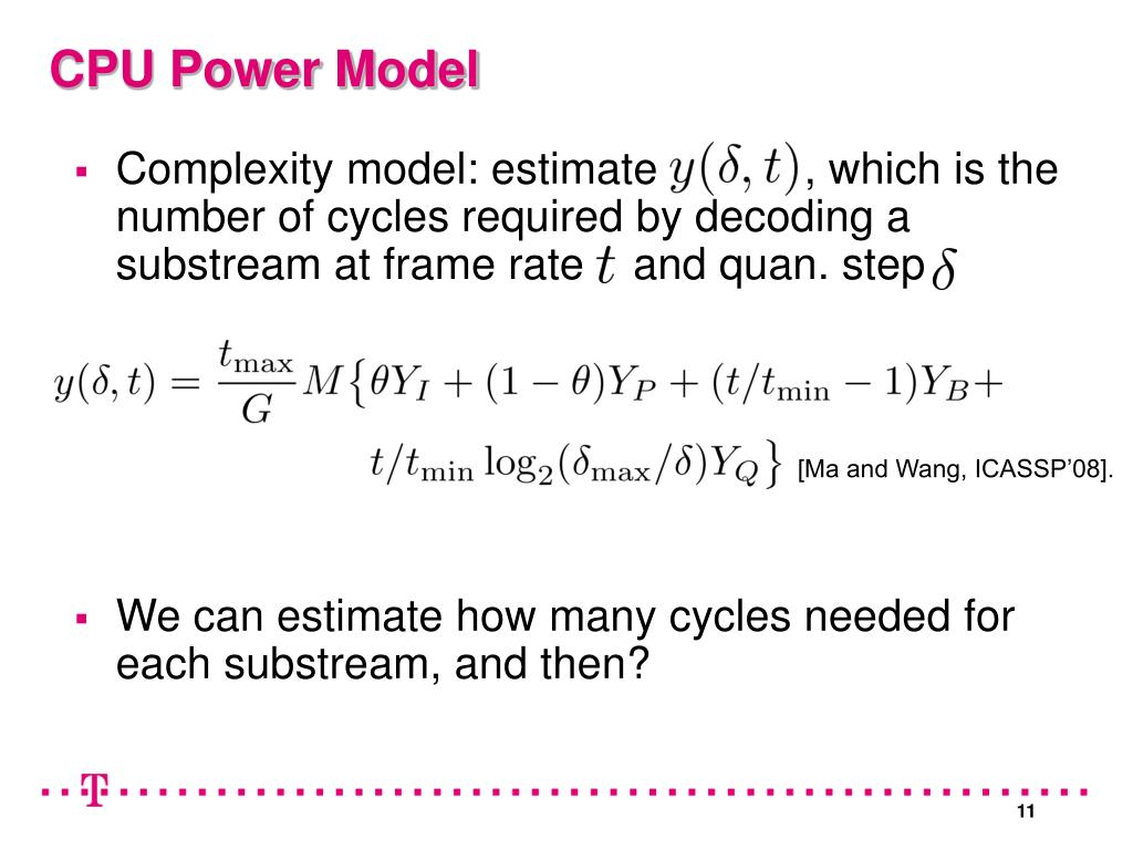 Complexity model: estimate            , which is the number of cycles required by decoding a substream at frame rate    and quan. step