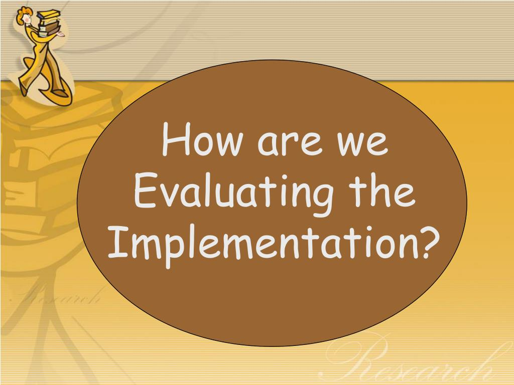 How are we Evaluating the Implementation?